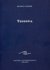 TEOSOFIA Introduzione alla conoscenza soprasensibile del mondo e del destino umano di Rudolf Steiner