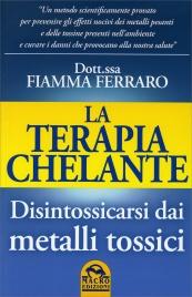 LA TERAPIA CHELANTE Disintossicarci dai metalli tossici di Fiamma Ferraro