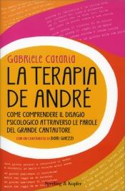 LA TERAPIA DE ANDRé Come comprendere il disagio psicologico attraverso le parole del grande cantautore di Gabriele Catania