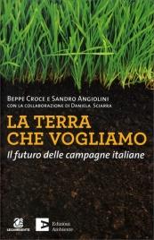 LA TERRA CHE VOGLIAMO Il futuro delle campagne italiane di Beppe Croce, Sandro Angiolini