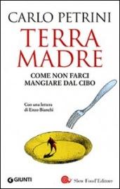 TERRA MADRE Come non farci mangiare dal cibo di Carlo Petrini