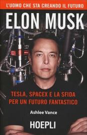 TESLA, SPACEX E LA SFIDA PER UN FUTURO FANTASTICO L'uomo che sta creando il futuro Elon Musk di Ashlee Vance