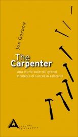 THE CARPENTER Una storia sulle più grandi strategie di successo esistenti di Jon Gordon