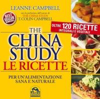 THE CHINA STUDY - LE RICETTE Per un'alimentazione sana e naturale di Leanne Campbell
