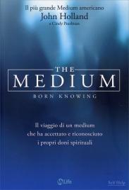 THE MEDIUM Il viaggio di un medium che ha accettato e riconosciuto i propri doni spirituali di John Holland, Cindy Pearlman