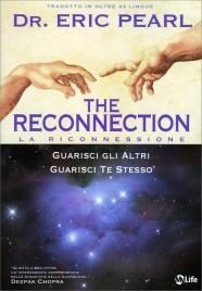 THE RECONNECTION - LA RICONNESSIONE Guarisci gli altri, guarisci te stesso di Eric Pearl