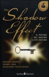 THE SHADOW EFFECT Il potere del nostro lato oscuro di Deepak Chopra, Debbie Ford, Marianne Williamson