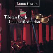 TIBETAN BOWLS CHAKRA MEDITATION Eliminare l'energìa negativa e sciogliere i blocchi emotivi e fisici di Lama Gorkha