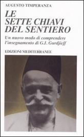 LE SETTE CHIAVI DEL SENTIERO Un nuovo modo di comprendere l'insegnamento di G.I. Gurdjieff di Augusto Timperanza