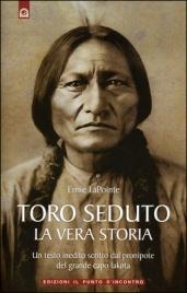 TORO SEDUTO - LA VERA STORIA Un testo inedito scritto dal pronipote del grande capo lakota di Ernie LaPointe