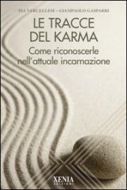 LE TRACCE DEL KARMA Come riconoscerle nell'attuale incarnazione di Pia Vercellesi, Giampaolo Gasparri