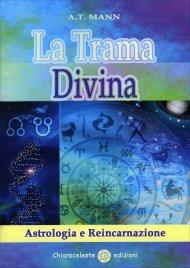LA TRAMA DIVINA Astrologia e reincarnazione di A.T. Mann