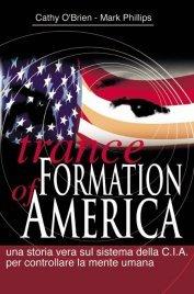 TRANCE FORMATION OF AMERICA (EBOOK) Una storia vera sul sistema della C.I.A. per controllare la mente umana di Cathy O'Brien - Mark Phillips