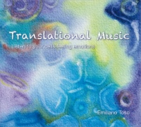 TRANSLATIONAL MUSIC Listen to your cells feeling emotions di Emiliano Toso