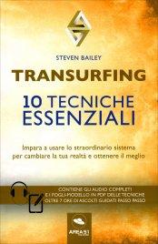 TRANSURFING - 10 TECNICHE ESSENZIALI Impara a usare lo straordinario sistema per cambiare la tua realtà e ottenere il meglio di Steven Bailey