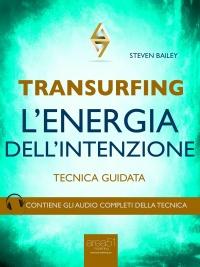 TRANSURFING - L'ENERGIA DELL'INTENZIONE (EBOOK) Tecnica guidata - Contiene gli audio completi della tecnica di Steven Bailey