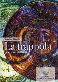 LA TRAPPOLA - COME USCIRE DA MATRIX di Massimo Bianchi (Agni)