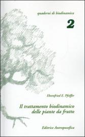 IL TRATTAMENTO BIODINAMICO DELLE PIANTE DA FRUTTO Quaderni di Biodinamica 2 di Ehrenfried E. Pfeiffer