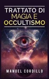 TRATTATO DI MAGIA E OCCULTISMO (EBOOK) di Manuel Cordillo