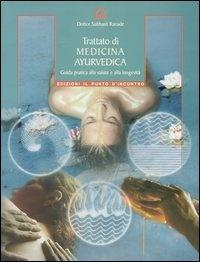TRATTATO DI MEDICINA AYURVEDICA Guida pratica alla salute e alla longevità di Subhash Ranade