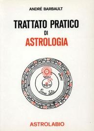 TRATTATO PRATICO DI ASTROLOGIA di André Barbault