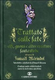 TRATTATO SULLE FATE, ELFI, GNOMI E ALTRE CREATURE FANTASTICHE di Ismaël Mérindol