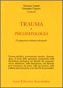 TRAUMA E PSICOPATOLOGIA Un approccio evolutivo-relazionale di Vincenzo Caretti, Giuseppe Craparo