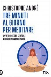 TRE MINUTI AL GIORNO PER MEDITARE Introduzione a una tecnica millenaria di Christophe André