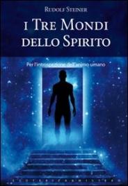 I TRE MONDI DELLO SPIRITO di Rudolf Steiner
