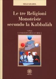 LE TRE RELIGIONI MONOTEISTE SECONDO LA KABBALAH di Shazarahel