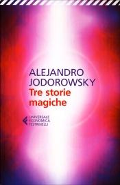 TRE STORIE MAGICHE di Alejandro Jodorowsky