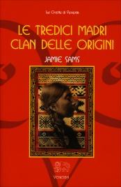 LE TREDICI MADRI CLAN DELLE ORIGINI di Jamie Sams