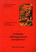 IL TRIBUNALE DELL'INQUISIZIONE NEL MEDIOEVO Lineamenti del processo inquisitorio nei secoli XIII e XIV di Giannamaria Caserta, Ciro Tammaro