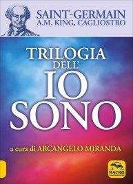 TRILOGIA DELL'IO SONO A cura di Arcangelo Miranda di Conte di Saint Germain, A.M. King, Arcangelo Miranda
