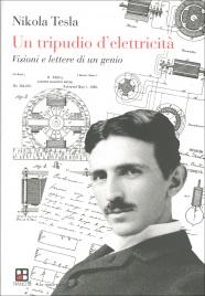 UN TRIPUDIO D'ELETTRICITà Visioni e lettere di un genio di Nikola Tesla