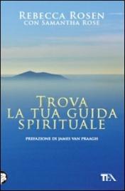 TROVA LA TUA GUIDA SPIRITUALE di Rebecca Rosen, Samantha Rose