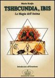 TSHECUNDIA, IBIS La magia dell'anima. Introduzione all'Ermetismo di Mario Krejis