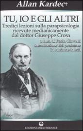 TU, IO E GLI ALTRI Tredici lezioni sulla parapsicologia ricevute medianicamente dal dottor Giuseppe Crosa di Allan Kardec