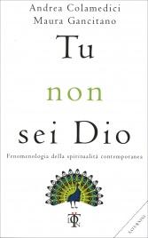 TU NON SEI DIO Fenomenologia della spiritualità contemporanea di Andrea Colamedici, Maura Gancitano