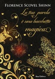 """LA TUA PAROLA è UNA BACCHETTA MAGICA Il sorprendente potere delle """"affermazioni"""" dell'autrice de""""Il Gioco della Vita e come giocarlo"""" di Florence Scovel Shinn"""
