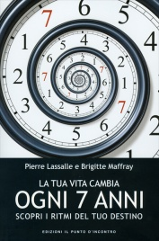 LA TUA VITA CAMBIA OGNI 7 ANNI Scopri i ritmi del tuo destino di Pierre Lassalle, Brigitte Maffray
