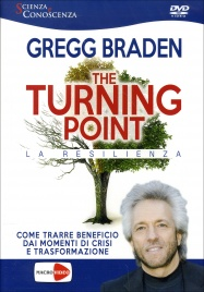 THE TURNING POINT - LA RESILIENZA (VIDEO SEMINARIO IN DVD) Come trarre beneficio dai momenti di crisi e trasfomazione di Gregg Braden