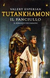 TUTANKHAMON - IL FANCIULLO Il romanzo dei faraoni di Valery Esperian