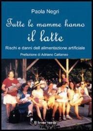 TUTTE LE MAMME HANNO IL LATTE (EBOOK) Rischi e danni dell'alimentazione artificiale di Paola Negri
