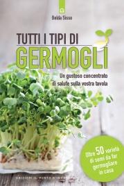 TUTTI I TIPI DI GERMOGLI (EBOOK) Un gustoso concentrato di salute sulla vostra tavola - Oltre 50 varietà di semi da far germogliare in casa di Belda Sisso