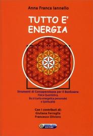 TUTTO è ENERGIA Strumenti di consapevolezza per il benessere: fisica quantistica, Ba zi (carta energetica personale) e spiritualità di Anna Franca Iannello