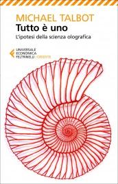 TUTTO è UNO L'ipotesi della scienza olografica di Michael Talbot