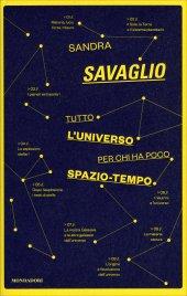 TUTTO L'UNIVERSO PER CHI HA POCO SPAZIO-TEMPO di Sandra Savaglio