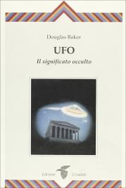 UFO - IL SIGNIFICATO OCCULTO di Douglas Baker