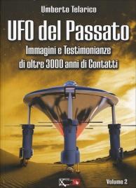 UFO DEL PASSATO - VOLUME 2 Immagini e testimonianze di oltre 3000 anni di contatti di Umberto Telarico